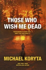 Those wish me dead murder mystery crime fiction suspense thriller