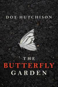 Butterfly Garden by Dot Hutchinson, Book Review Murder In Common
