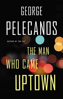 George Pelecanos The Man Who Came To Uptown