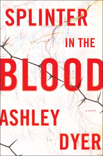 Ashley Dyer: Splinter in the Blood
